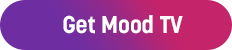 Get Mood TV Now