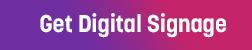 Get Digital Signage Now